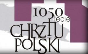 1050-ta ROCZNICA CHRZTU POLSKI